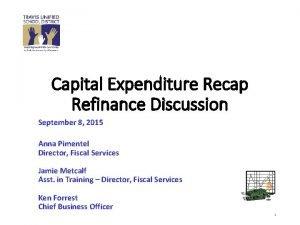 Capital Expenditure Recap Refinance Discussion September 8 2015