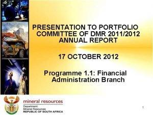 PRESENTATION TO PORTFOLIO COMMITTEE OF DMR 20112012 ANNUAL