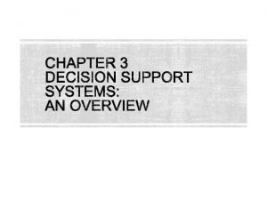 DSS A DSS is a methodology that supports