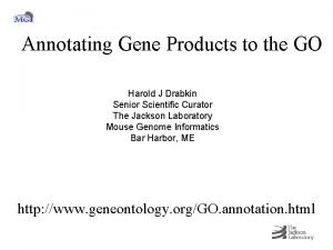 Annotating Gene Products to the GO Harold J