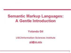 Semantic Markup Languages A Gentle Introduction Yolanda Gil