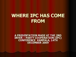 WHERE IPC HAS COME FROM A PRESENTATION MADE