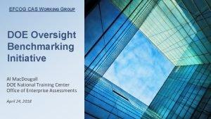 EFCOG CAS WORKING GROUP DOE Oversight Benchmarking Initiative