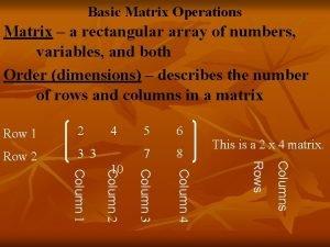 Basic Matrix Operations Matrix a rectangular array of