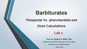 Barbiturates Thiopental Vs phenobarbital and Dose Calculations Lab