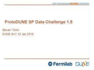 Proto DUNE SP Data Challenge 1 5 Steven