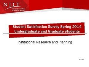 Student Satisfaction Survey Spring 2014 Undergraduate and Graduate