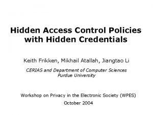Hidden Access Control Policies with Hidden Credentials Keith