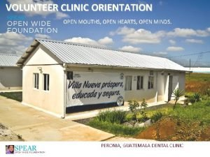 VOLUNTEER CLINIC ORIENTATION OPEN MOUTHS OPEN HEARTS OPEN