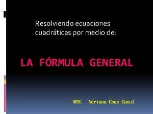 Resolviendo ecuaciones cuadrticas por medio de LA FRMULA
