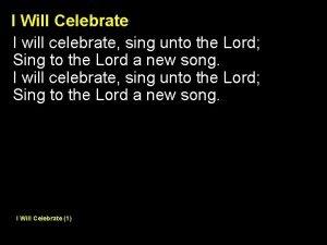 I Will Celebrate I will celebrate sing unto