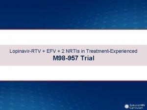 LopinavirRTV EFV 2 NRTIs in TreatmentExperienced M 98