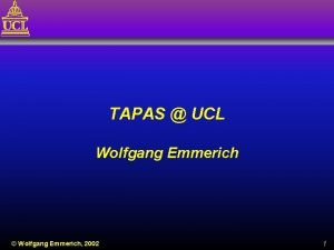 TAPAS UCL Wolfgang Emmerich Wolfgang Emmerich 2002 1