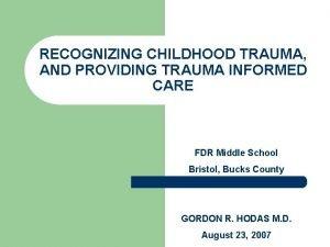 RECOGNIZING CHILDHOOD TRAUMA AND PROVIDING TRAUMA INFORMED CARE