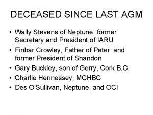 DECEASED SINCE LAST AGM Wally Stevens of Neptune