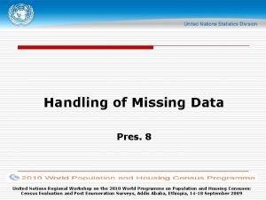 Handling of Missing Data Pres 8 United Nations