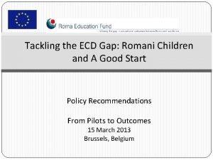 Tackling the ECD Gap Romani Children and A