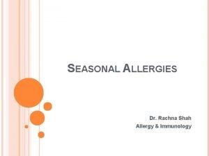 SEASONAL ALLERGIES Dr Rachna Shah Allergy Immunology TOPICS