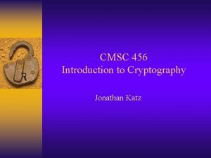 CMSC 456 Introduction to Cryptography Jonathan Katz Overview