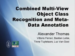 Combined MultiView Object Class Recognition and Meta Data