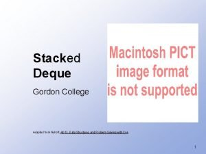 Stacked Deque Gordon College Adapted from Nyhoff ADTs