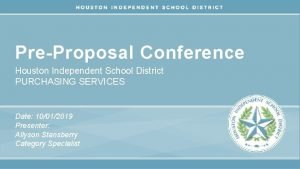 PreProposal Conference Houston Independent School District PURCHASING SERVICES