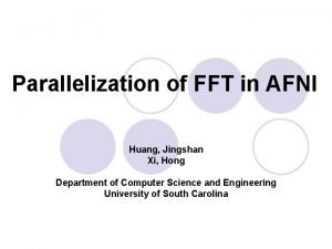 Parallelization of FFT in AFNI Huang Jingshan Xi