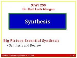STAT 250 Dr Kari Lock Morgan Synthesis Big