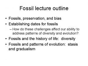 Fossil lecture outline Fossils preservation and bias Establishing