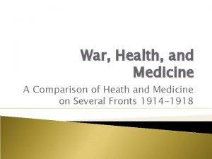 War Health and Medicine A Comparison of Heath