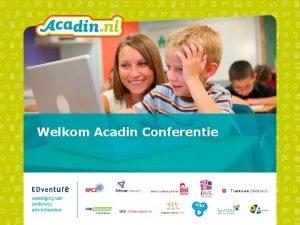 Welkom Acadin Conferentie Programma 13 30 uur Woord