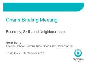 Chairs Briefing Meeting Economy Skills and Neighbourhoods Gerri