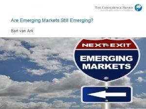 Are Emerging Markets Still Emerging Bart van Ark
