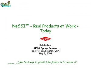 Ne SSI Real Products at Work Today Rob