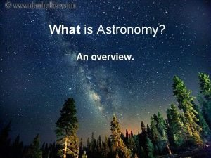 What is Astronomy An overview Astronomy derived from