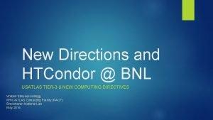 New Directions and HTCondor BNL USATLAS TIER3 NEW