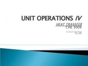 UNIT OPERATIONS IV HEAT TRANSFER CHE 3004 Lt