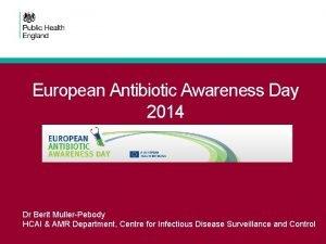 European Antibiotic Awareness Day 2014 Dr Berit MullerPebody