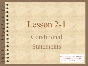 Lesson 2 1 Conditional Statements Conditional Statements have