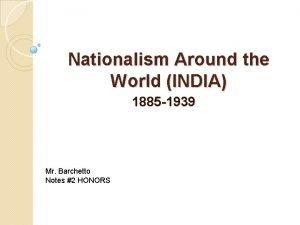 Nationalism Around the World INDIA 1885 1939 Mr
