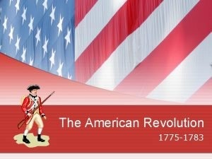The American Revolution 1775 1783 An Uneven Fight
