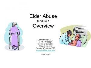 Elder Abuse Module 1 Overview Debra Mostek M