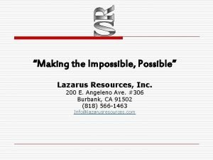 Making the Impossible Possible Lazarus Resources Inc 200