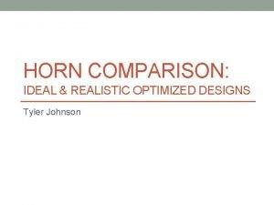 HORN COMPARISON IDEAL REALISTIC OPTIMIZED DESIGNS Tyler Johnson