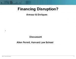 Financing Disruption Armour Enriques Discussant Allen Ferrell Harvard