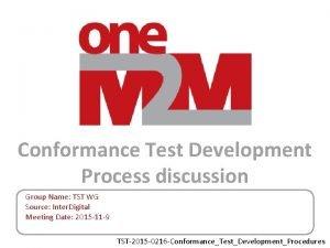 Conformance Test Development Process discussion Group Name TST