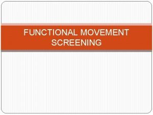 FUNCTIONAL MOVEMENT SCREENING Gross limitation of fundamental movement