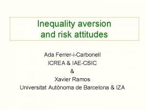 Inequality aversion and risk attitudes Ada FerreriCarbonell ICREA