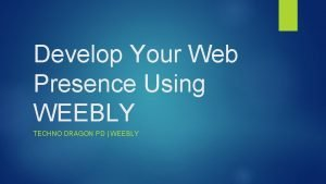 Develop Your Web Presence Using WEEBLY TECHNO DRAGON