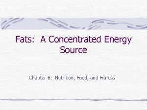 Fats A Concentrated Energy Source Chapter 6 Nutrition
